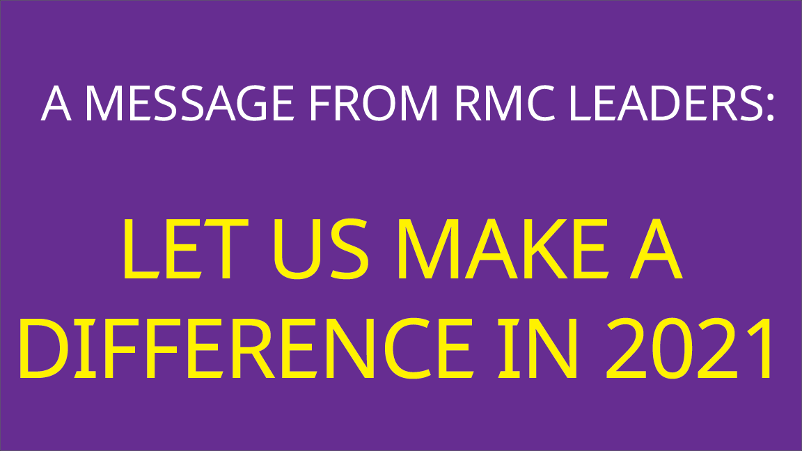 A MESSAGE FROM RMC LEADERS: LET US MAKE A DIFFERENCE IN 2021